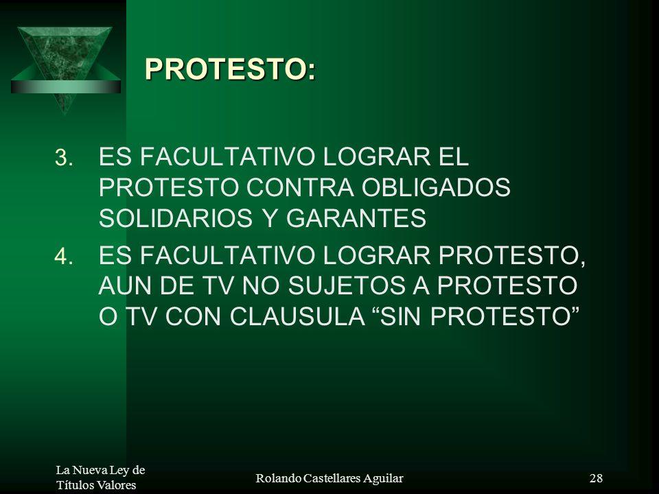 La Nueva Ley de Títulos Valores Rolando Castellares Aguilar27 PROTESTO: 1. TV NO SUJETOS A PROTESTO: POR MANDATO LEGAL POR PACTO EXPRESO:SIN PROTESTO