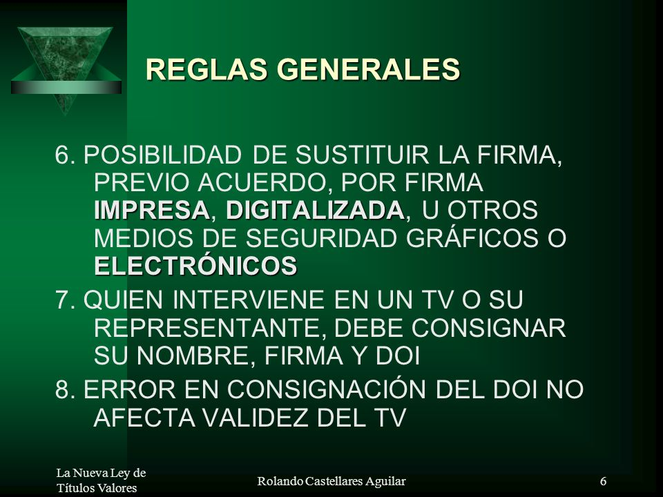 La Nueva Ley de Títulos Valores Rolando Castellares Aguilar5 REGLAS GENERALES principales modificaciones 1. VALORES EN TÍTULO Y VALORES CON ANOTACIÓN