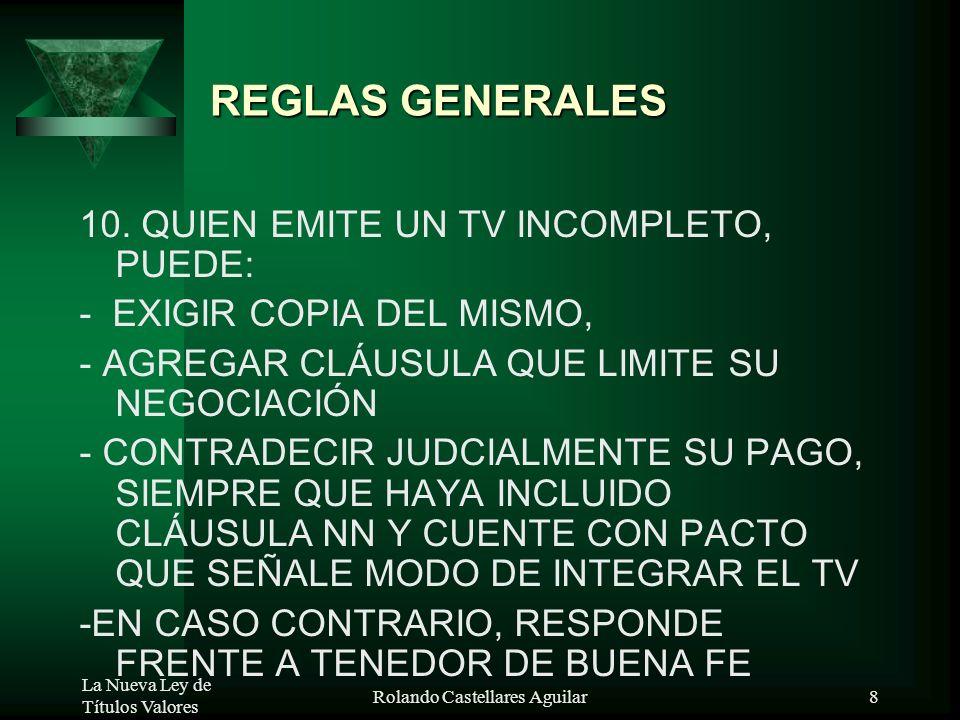 La Nueva Ley de Títulos Valores Rolando Castellares Aguilar7 REGLAS GENERALES TV INCOMPLETO 9. EL TV INCOMPLETO AL EMITIRSE, DEBE SER COMPLETADO CONFO