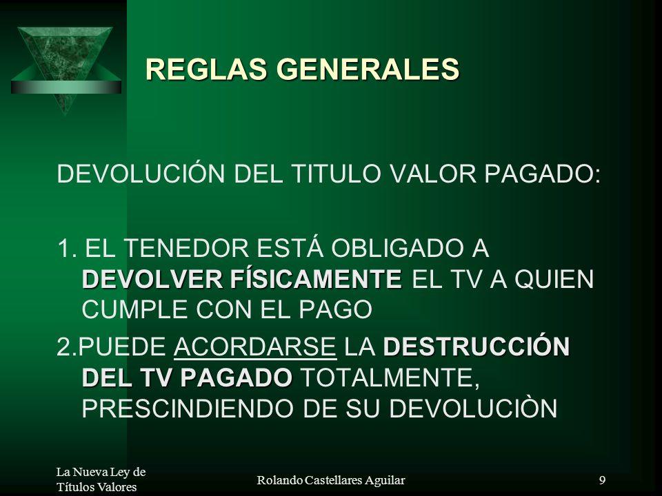 La Nueva Ley de Títulos Valores Rolando Castellares Aguilar8 REGLAS GENERALES 10. QUIEN EMITE UN TV INCOMPLETO, PUEDE: - EXIGIR COPIA DEL MISMO, - AGR