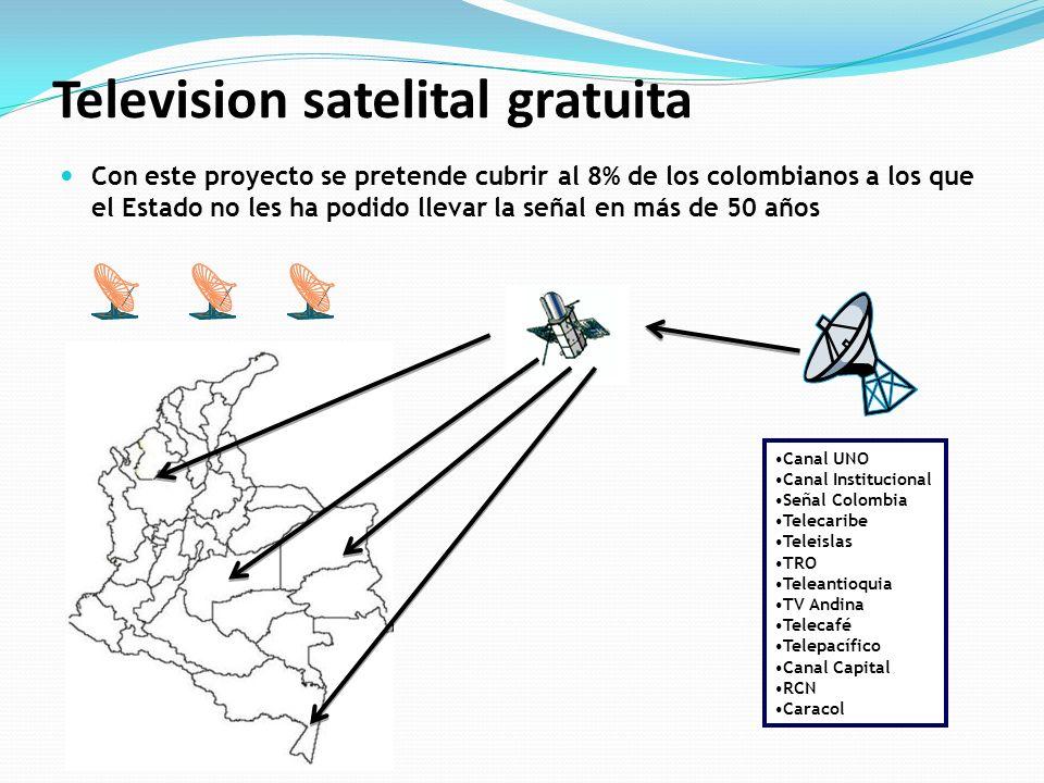 Television satelital gratuita Con este proyecto se pretende cubrir al 8% de los colombianos a los que el Estado no les ha podido llevar la señal en má