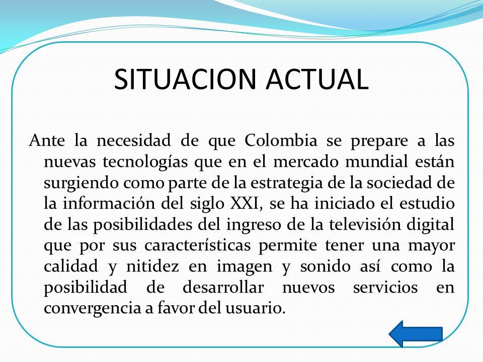 SITUACION ACTUAL Ante la necesidad de que Colombia se prepare a las nuevas tecnologías que en el mercado mundial están surgiendo como parte de la estr
