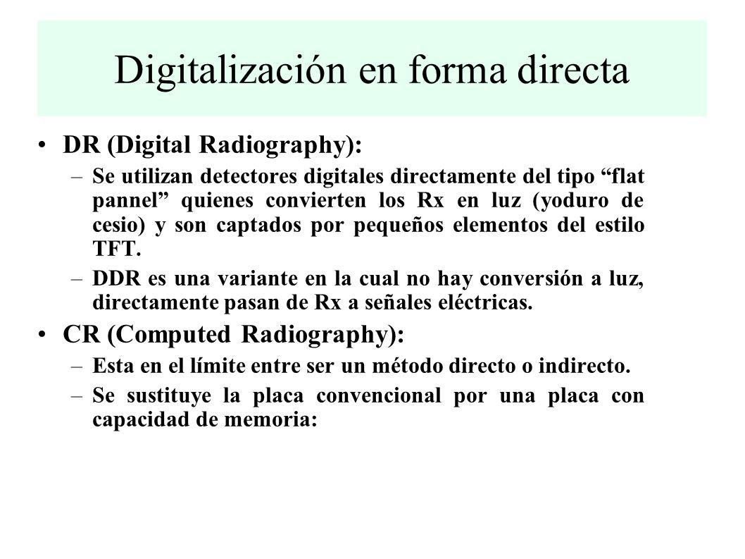 Digitalización en forma directa DR (Digital Radiography): –Se utilizan detectores digitales directamente del tipo flat pannel quienes convierten los Rx en luz (yoduro de cesio) y son captados por pequeños elementos del estilo TFT.
