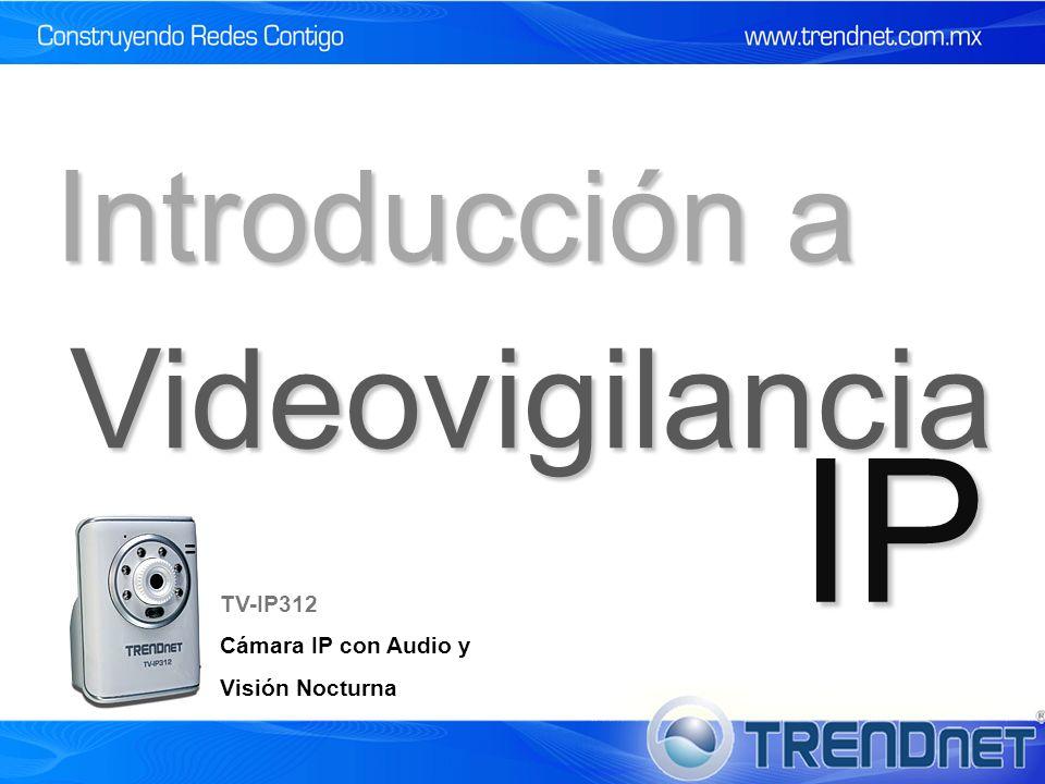 Videovigilancia IP Introducción a TV-IP312 Cámara IP con Audio y Visión Nocturna