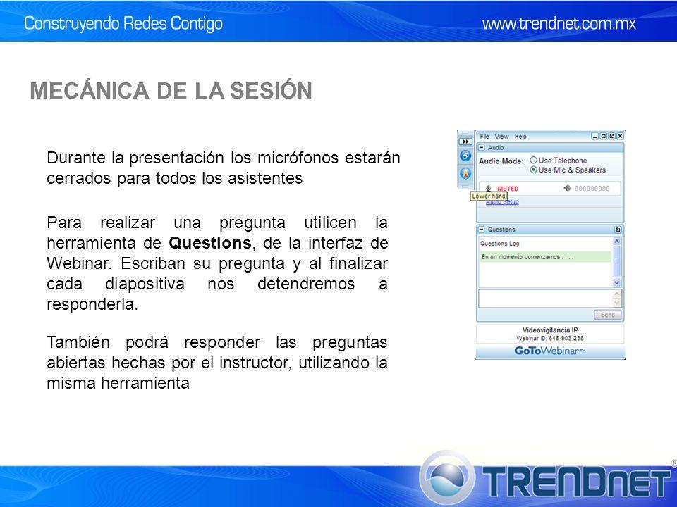 MECÁNICA DE LA SESIÓN Para realizar una pregunta utilicen la herramienta de Questions, de la interfaz de Webinar.