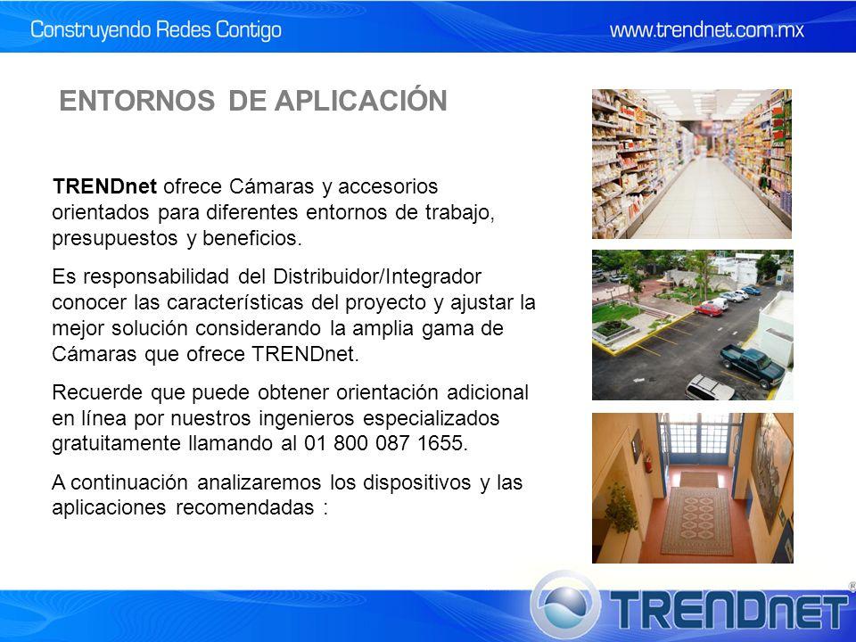 ENTORNOS DE APLICACIÓN TRENDnet ofrece Cámaras y accesorios orientados para diferentes entornos de trabajo, presupuestos y beneficios.