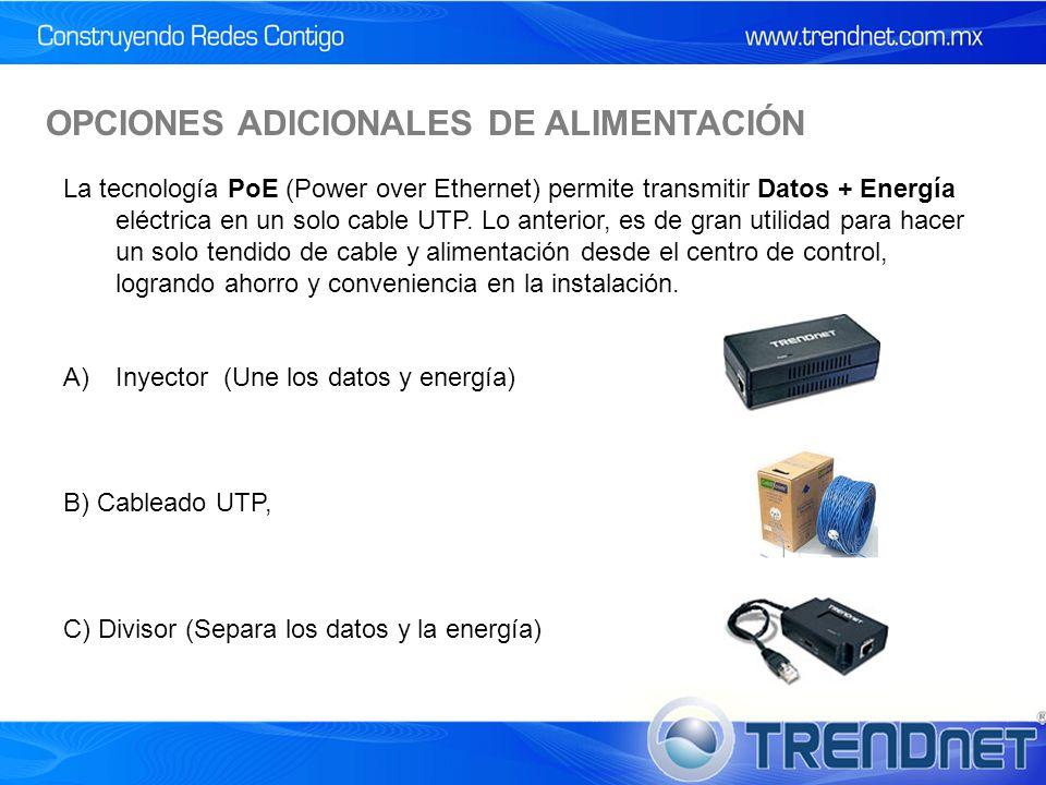 OPCIONES ADICIONALES DE ALIMENTACIÓN La tecnología PoE (Power over Ethernet) permite transmitir Datos + Energía eléctrica en un solo cable UTP.