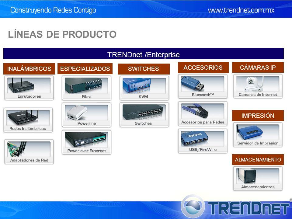 CÁMARAS IP SWITCHES INALÁMBRICOS TRENDnet /Enterprise IMPRESIÓN ALMACENAMIENTO ACCESORIOS ESPECIALIZADOS LÍNEAS DE PRODUCTO