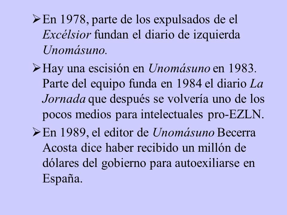 En 1978, parte de los expulsados de el Excélsior fundan el diario de izquierda Unomásuno. Hay una escisión en Unomásuno en 1983. Parte del equipo fund