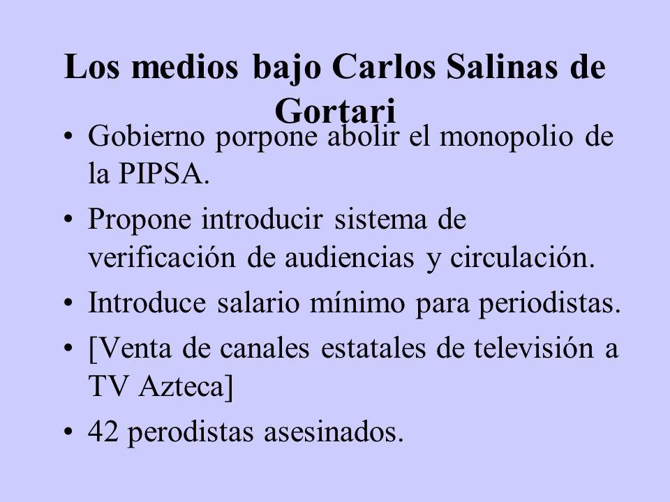 Los medios bajo Carlos Salinas de Gortari Gobierno porpone abolir el monopolio de la PIPSA. Propone introducir sistema de verificación de audiencias y