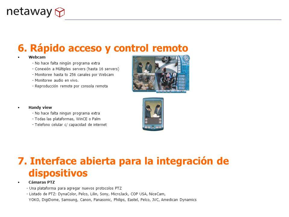 6. Rápido acceso y control remoto Webcam - No hace falta ningún programa extra - Conexión a Múltiples servers (hasta 16 servers) - Monitoree hasta to