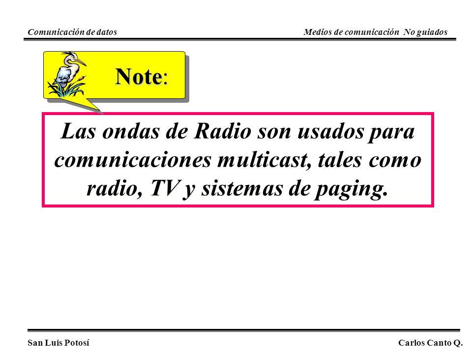 Las ondas de Radio son usados para comunicaciones multicast, tales como radio, TV y sistemas de paging. Note: San Luis PotosíCarlos Canto Q. Comunicac