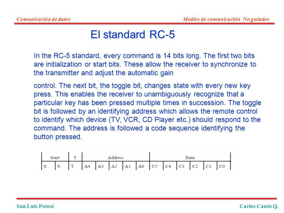 San Luis PotosíCarlos Canto Q. Comunicación de datosMedios de comunicación No guiados In the RC-5 standard, every command is 14 bits long. The first t