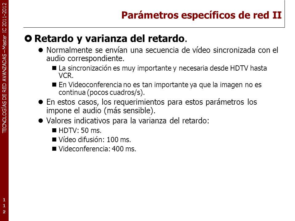 TECNOLOGÍAS DE RED AVANZADAS – Master IC 2011-2012 Parámetros específicos de red II Retardo y varianza del retardo. Normalmente se envían una secuenci
