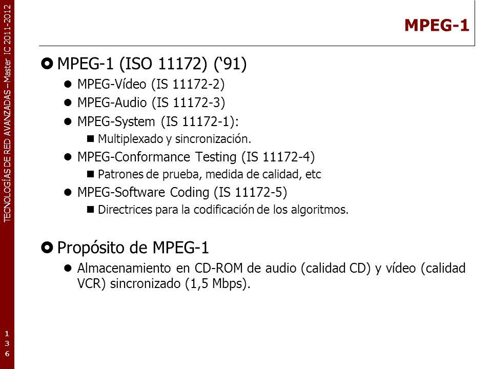 TECNOLOGÍAS DE RED AVANZADAS – Master IC 2011-2012 MPEG-1 MPEG-1 (ISO 11172) (91) MPEG-Vídeo (IS 11172-2) MPEG-Audio (IS 11172-3) MPEG-System (IS 1117