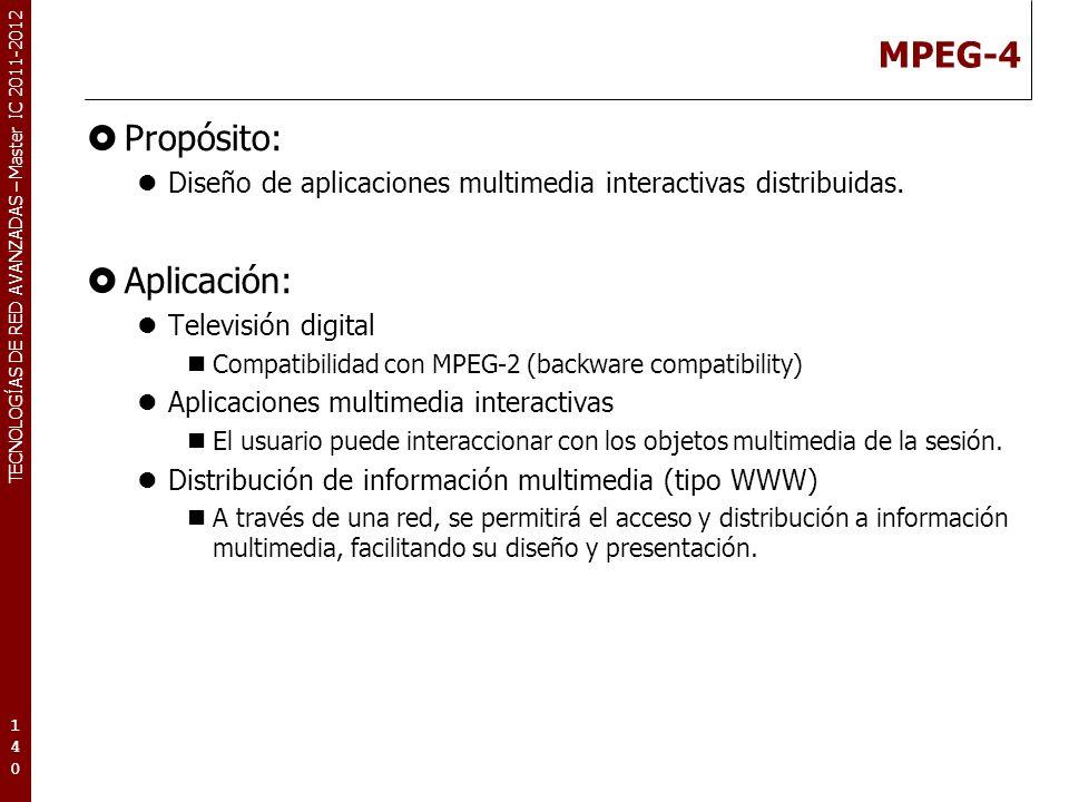 TECNOLOGÍAS DE RED AVANZADAS – Master IC 2011-2012 MPEG-4 Propósito: Diseño de aplicaciones multimedia interactivas distribuidas. Aplicación: Televisi