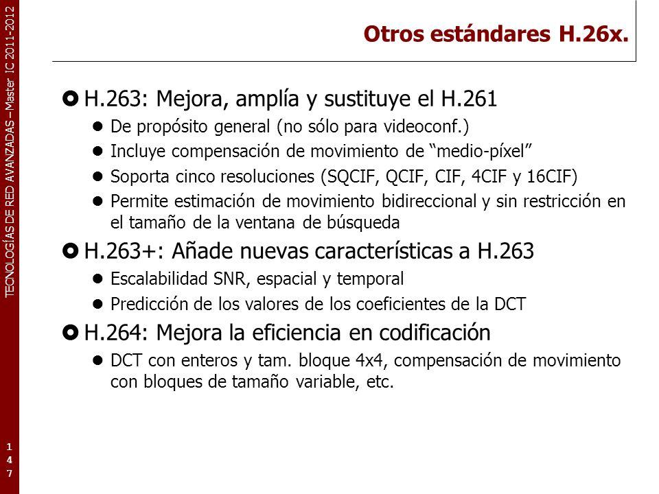TECNOLOGÍAS DE RED AVANZADAS – Master IC 2011-2012 Otros estándares H.26x. H.263: Mejora, amplía y sustituye el H.261 De propósito general (no sólo pa