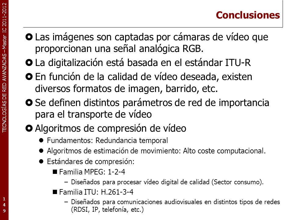 TECNOLOGÍAS DE RED AVANZADAS – Master IC 2011-2012 Conclusiones Las imágenes son captadas por cámaras de vídeo que proporcionan una señal analógica RG