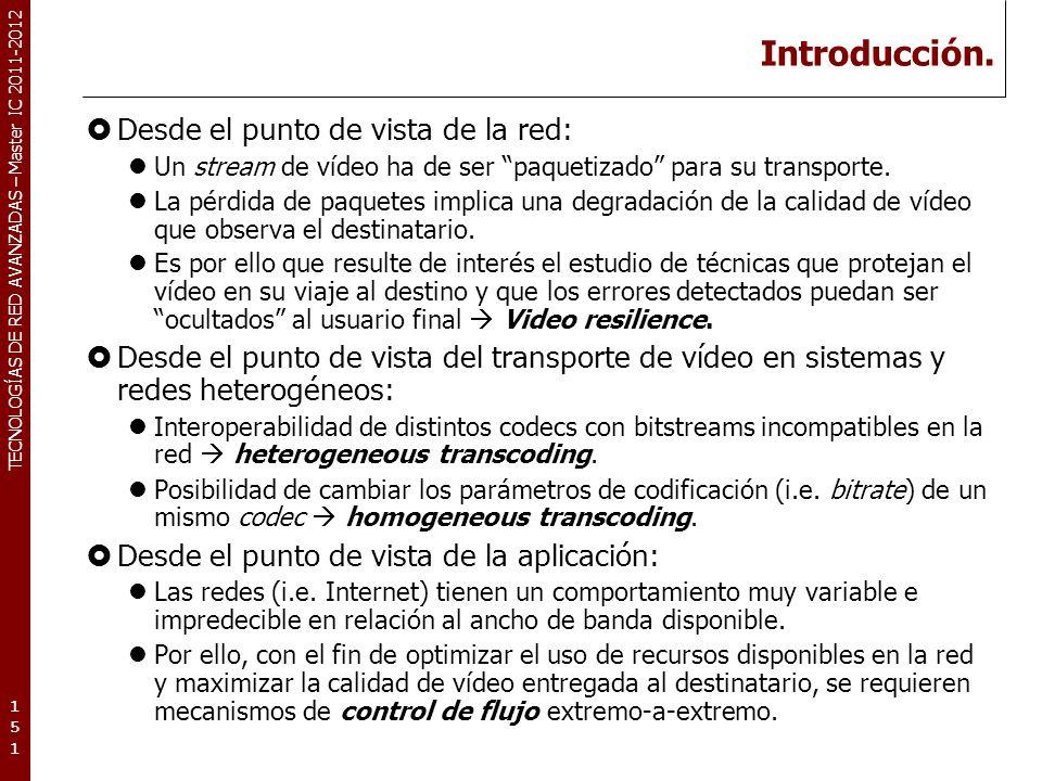 TECNOLOGÍAS DE RED AVANZADAS – Master IC 2011-2012 Introducción. Desde el punto de vista de la red: Un stream de vídeo ha de ser paquetizado para su t