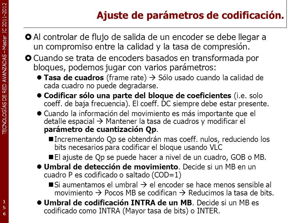 TECNOLOGÍAS DE RED AVANZADAS – Master IC 2011-2012 Ajuste de parámetros de codificación. Al controlar de flujo de salida de un encoder se debe llegar
