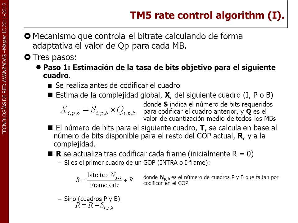 TECNOLOGÍAS DE RED AVANZADAS – Master IC 2011-2012 TM5 rate control algorithm (I). Mecanismo que controla el bitrate calculando de forma adaptativa el