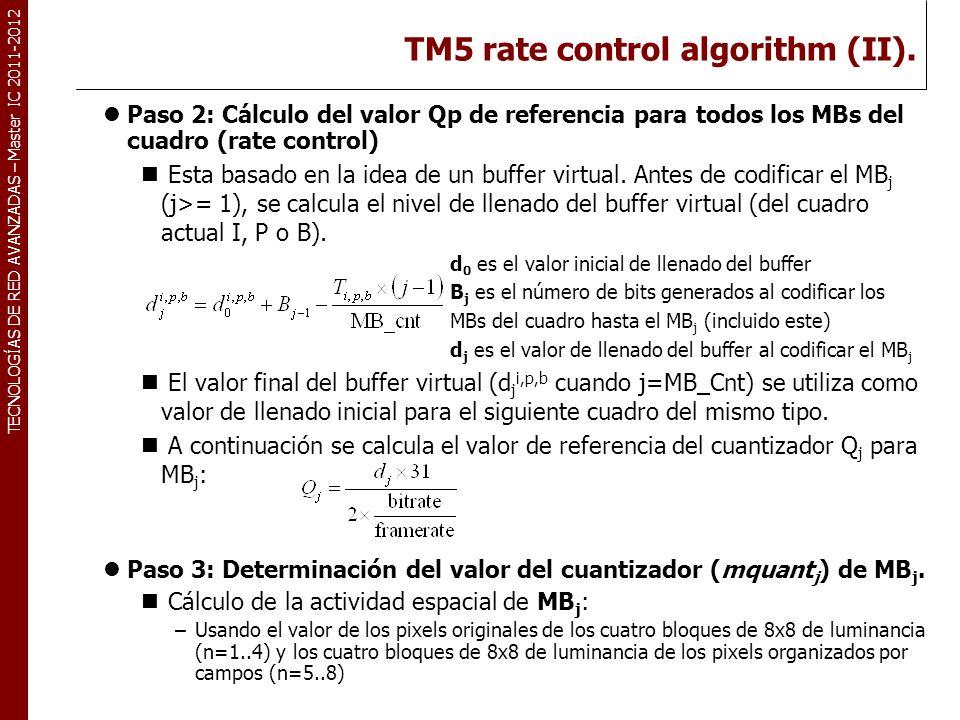 TECNOLOGÍAS DE RED AVANZADAS – Master IC 2011-2012 TM5 rate control algorithm (II). Paso 2: Cálculo del valor Qp de referencia para todos los MBs del