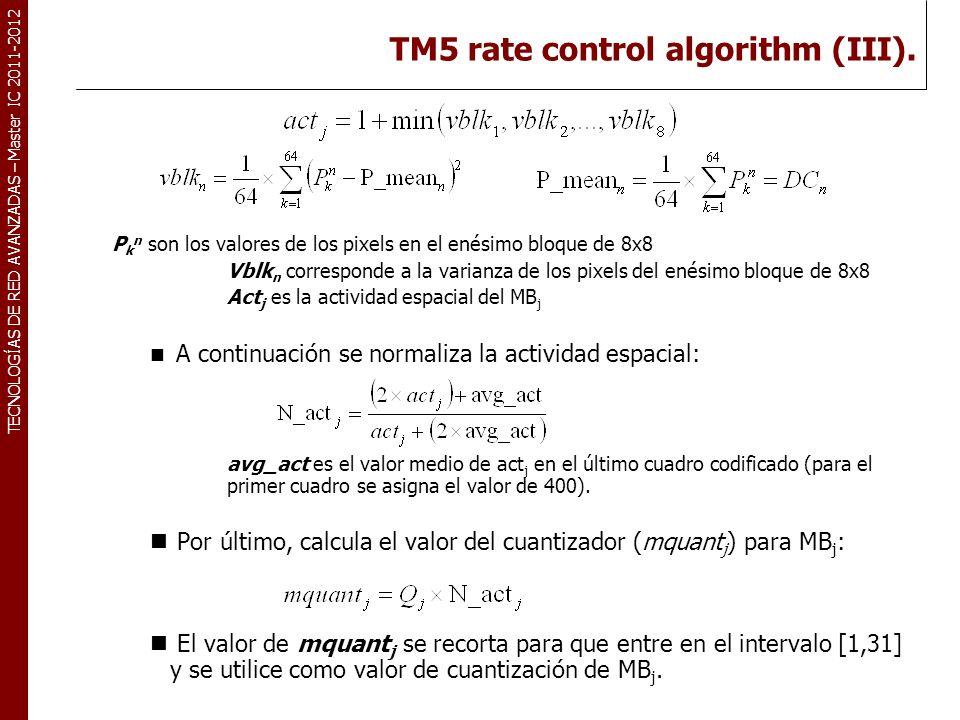 TECNOLOGÍAS DE RED AVANZADAS – Master IC 2011-2012 TM5 rate control algorithm (III). P k n son los valores de los pixels en el enésimo bloque de 8x8 V