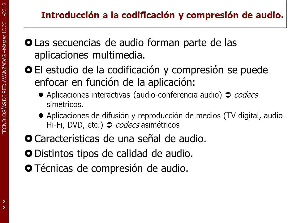 TECNOLOGÍAS DE RED AVANZADAS – Master IC 2011-2012 Introducción a la codificación y compresión de audio. Las secuencias de audio forman parte de las a