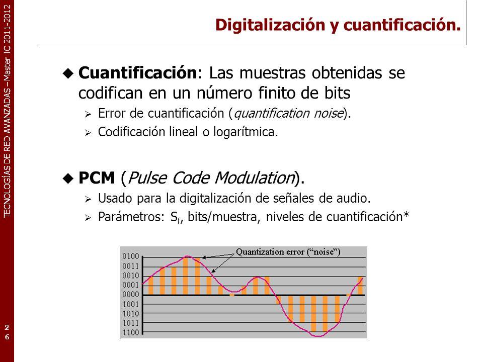 TECNOLOGÍAS DE RED AVANZADAS – Master IC 2011-2012 Digitalización y cuantificación. 26 Cuantificación: Las muestras obtenidas se codifican en un númer