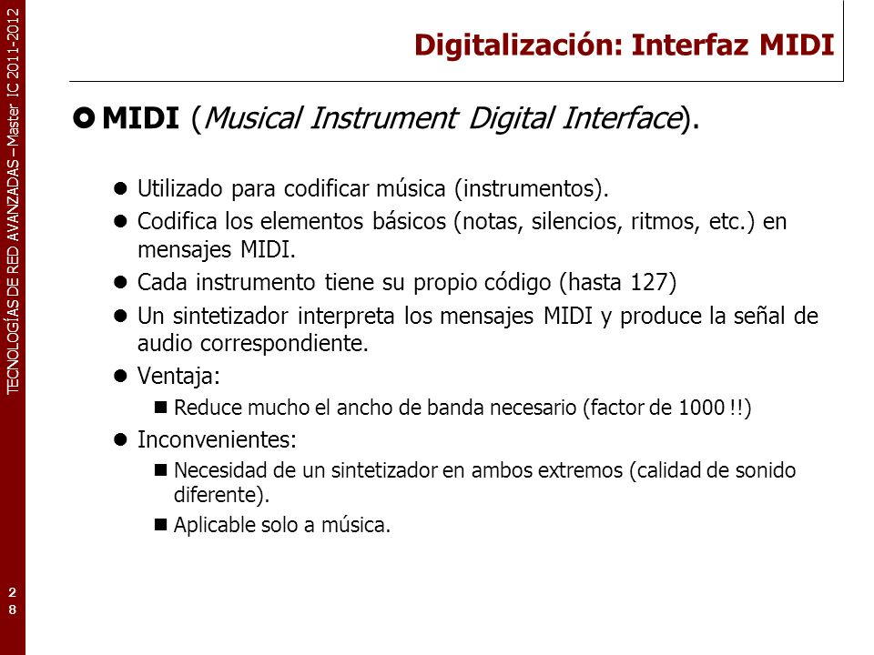 TECNOLOGÍAS DE RED AVANZADAS – Master IC 2011-2012 Digitalización: Interfaz MIDI MIDI (Musical Instrument Digital Interface).