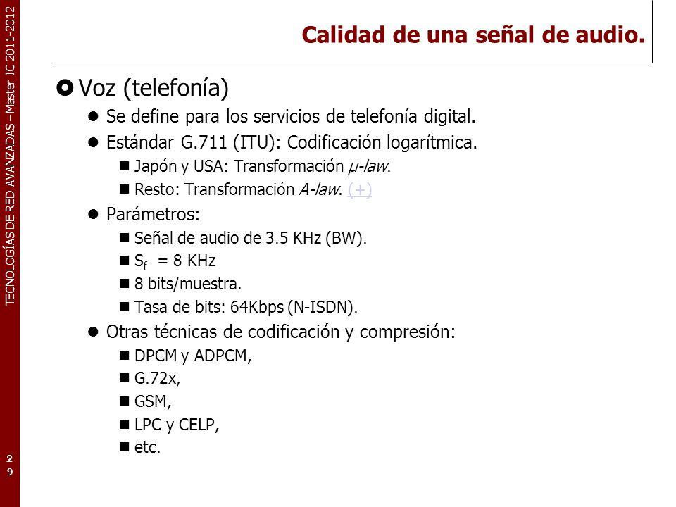 TECNOLOGÍAS DE RED AVANZADAS – Master IC 2011-2012 Calidad de una señal de audio. Voz (telefonía) Se define para los servicios de telefonía digital. E