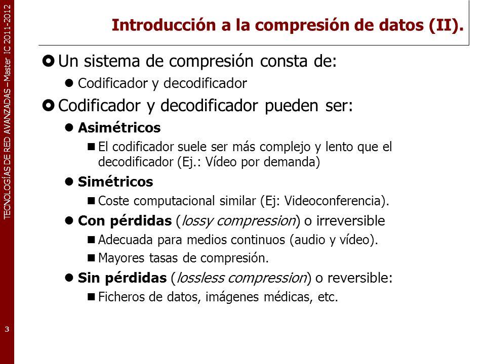 TECNOLOGÍAS DE RED AVANZADAS – Master IC 2011-2012 Introducción a la compresión de datos (II). Un sistema de compresión consta de: Codificador y decod