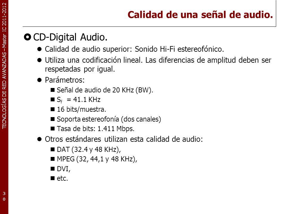 TECNOLOGÍAS DE RED AVANZADAS – Master IC 2011-2012 Calidad de una señal de audio. CD-Digital Audio. Calidad de audio superior: Sonido Hi-Fi estereofón