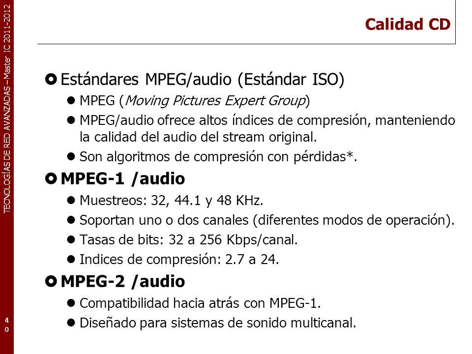 TECNOLOGÍAS DE RED AVANZADAS – Master IC 2011-2012 Calidad CD Estándares MPEG/audio (Estándar ISO) MPEG (Moving Pictures Expert Group) MPEG/audio ofre