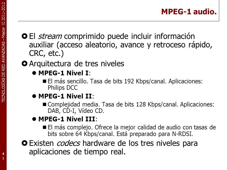 TECNOLOGÍAS DE RED AVANZADAS – Master IC 2011-2012 MPEG-1 audio. El stream comprimido puede incluir información auxiliar (acceso aleatorio, avance y r
