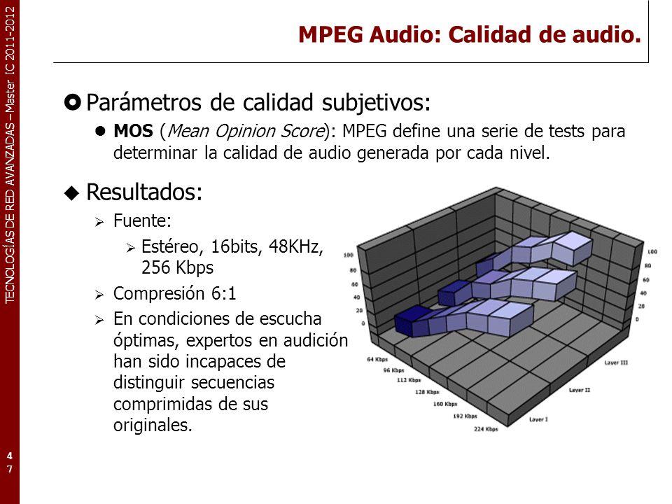 TECNOLOGÍAS DE RED AVANZADAS – Master IC 2011-2012 MPEG Audio: Calidad de audio. Parámetros de calidad subjetivos: MOS (Mean Opinion Score): MPEG defi