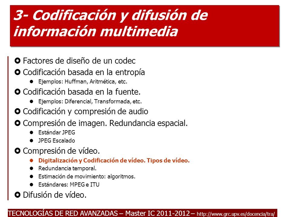 TECNOLOGÍAS DE RED AVANZADAS – Master IC 2011-2012 – http://www.grc.upv.es/docencia/tra/ 3- Codificación y difusión de información multimedia Factores