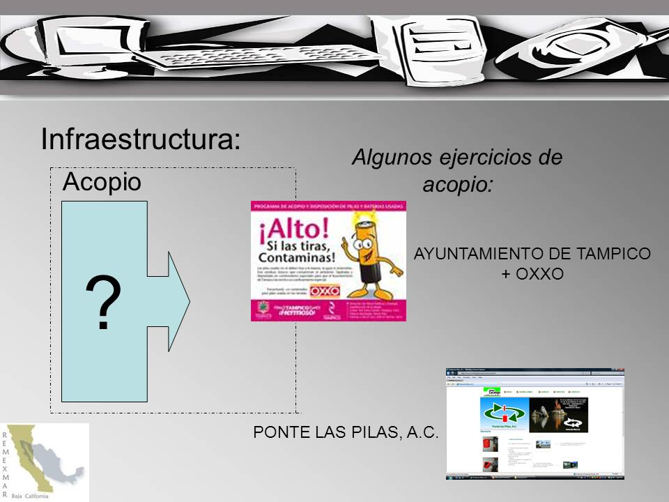 Infraestructura: ? Acopio Algunos ejercicios de acopio: AYUNTAMIENTO DE TAMPICO + OXXO PONTE LAS PILAS, A.C.