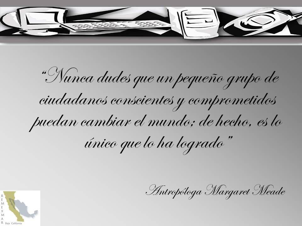 Nunca dudes que un pequeño grupo de ciudadanos conscientes y comprometidos puedan cambiar el mundo; de hecho, es lo único que lo ha logrado Antropóloga Margaret Meade
