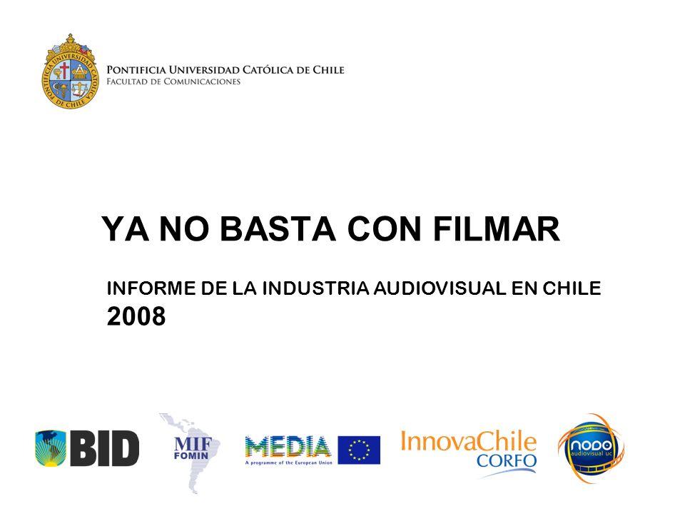 YA NO BASTA CON FILMAR INFORME DE LA INDUSTRIA AUDIOVISUAL EN CHILE 2008