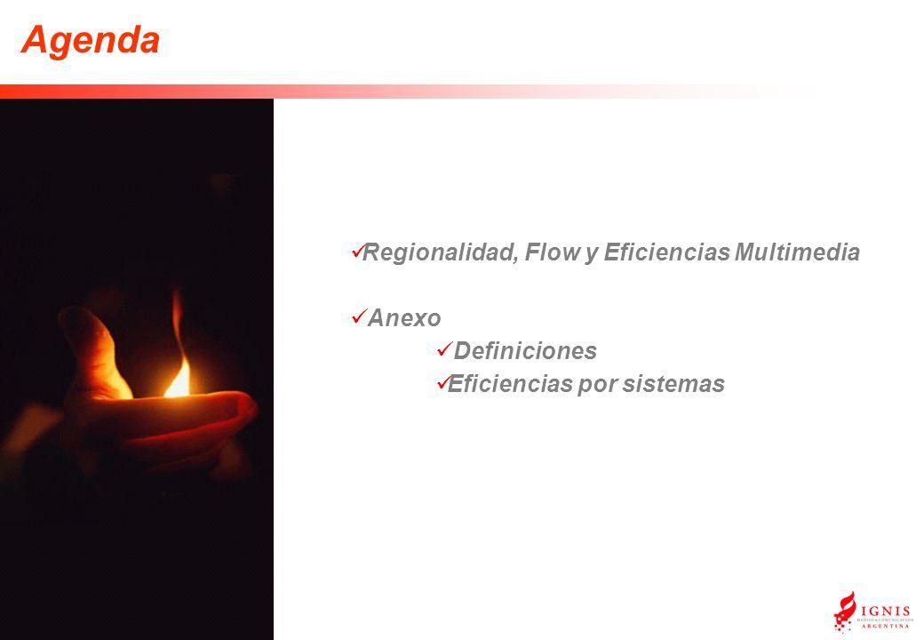 Regionalidad, Flow y Eficiencias Multimedia Anexo Definiciones Eficiencias por sistemas Agenda