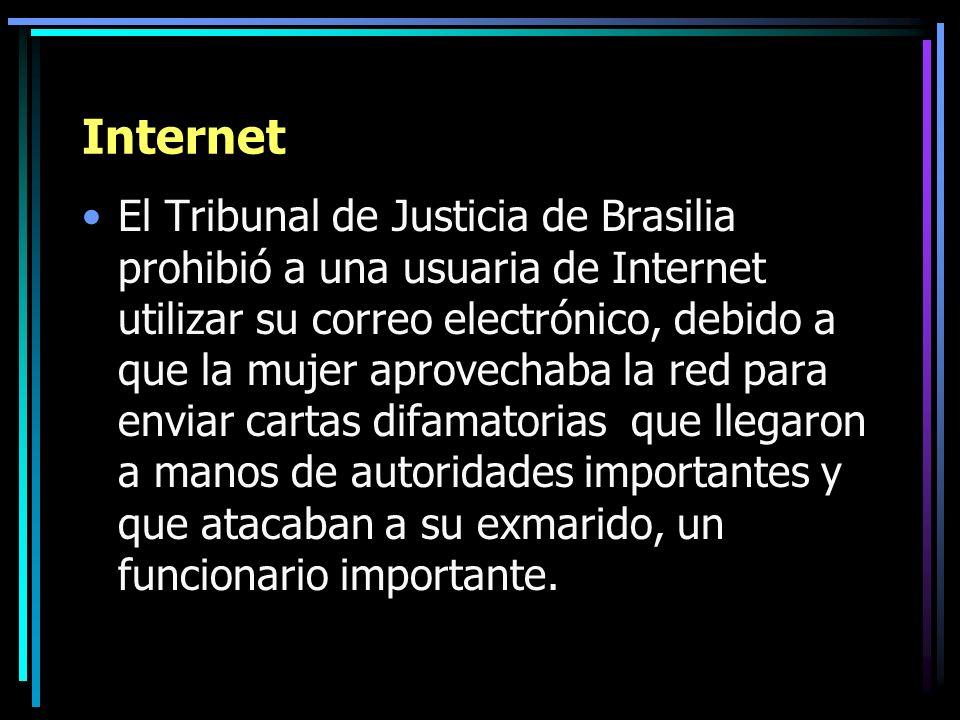 Internet El Tribunal de Justicia de Brasilia prohibió a una usuaria de Internet utilizar su correo electrónico, debido a que la mujer aprovechaba la r