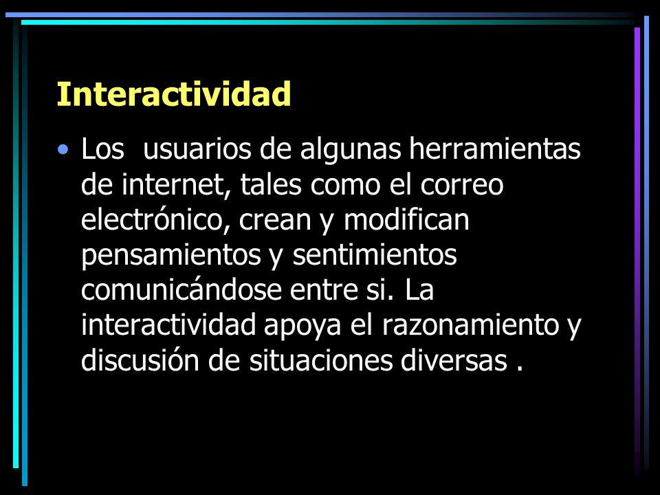 Interactividad Los usuarios de algunas herramientas de internet, tales como el correo electrónico, crean y modifican pensamientos y sentimientos comun