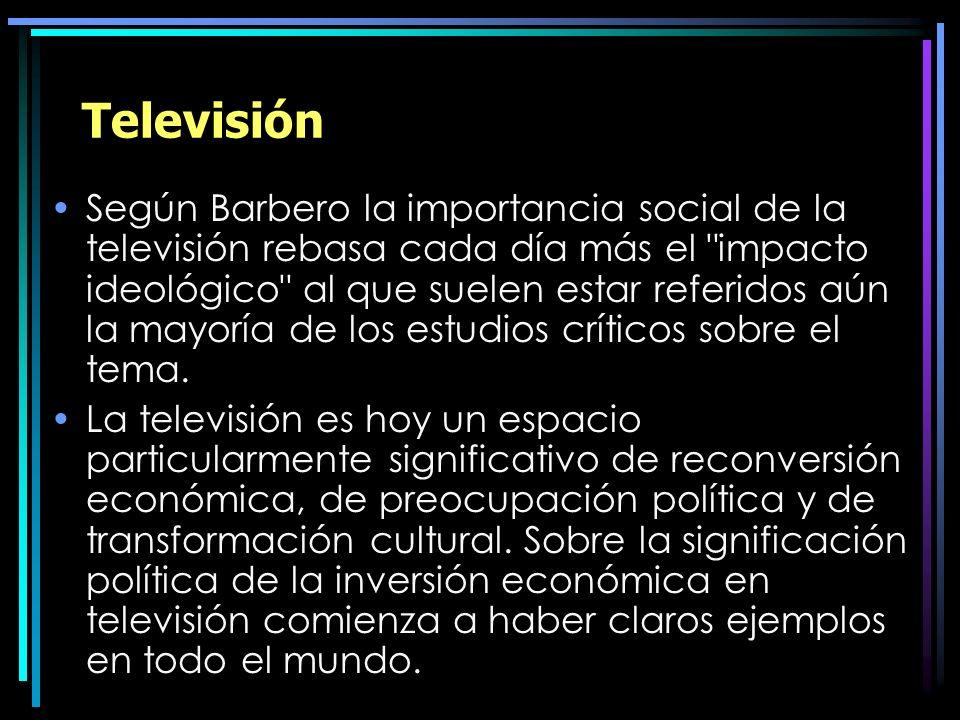 Televisión Según Barbero la importancia social de la televisión rebasa cada día más el