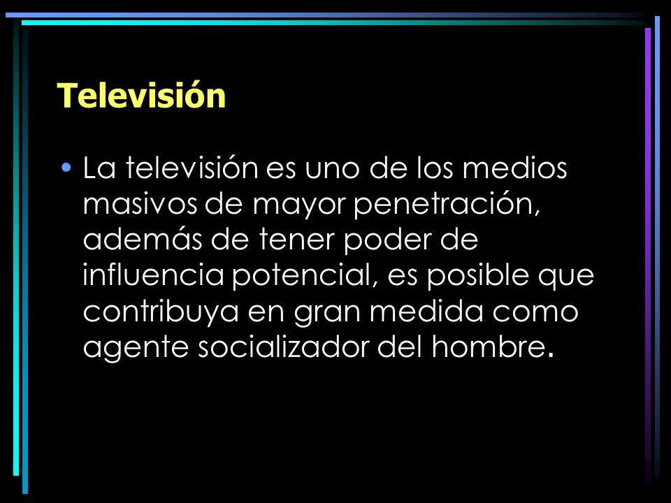 Televisión La televisión es uno de los medios masivos de mayor penetración, además de tener poder de influencia potencial, es posible que contribuya e