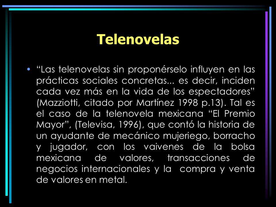 Telenovelas Las telenovelas sin proponérselo influyen en las prácticas sociales concretas... es decir, inciden cada vez más en la vida de los espectad