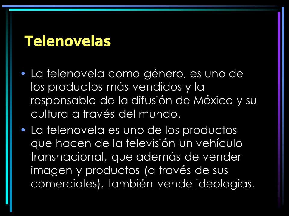 Telenovelas La telenovela como género, es uno de los productos más vendidos y la responsable de la difusión de México y su cultura a través del mundo.