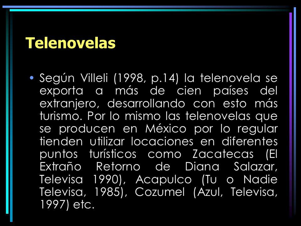 Telenovelas Según Villeli (1998, p.14) la telenovela se exporta a más de cien países del extranjero, desarrollando con esto más turismo. Por lo mismo
