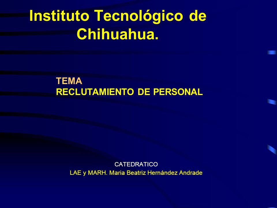 Instituto Tecnológico de Chihuahua. CATEDRATICO LAE y MARH. Maria Beatriz Hernández Andrade TEMA RECLUTAMIENTO DE PERSONAL