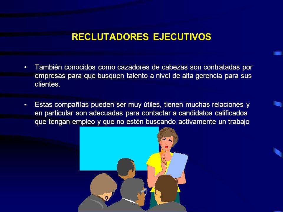 RECLUTADORES EJECUTIVOS También conocidos como cazadores de cabezas son contratadas por empresas para que busquen talento a nivel de alta gerencia par